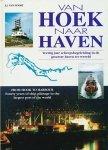 Noort, J.J. van - Van hoek naar haven. Veertig jaar scheepsbegeleiding in de grootste haven ter wereld. / From Hook to Harbour. Fourty years of ship pilotage in the largest port of the world.