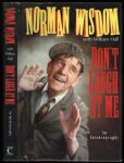 Wisdom, Norman / Hall, William - Don't laugh at me, An Autobiography