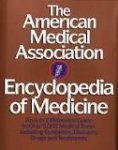 Clayman, Charles B. - The American Medical Association Encyclopedia of Medicine: An A-Z Reference Guide to Over 5,000 Medical Terms Including Symptoms, Diseases, Drugs and Treatments