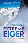 Gillman, Peter & Leni - Extreme Eiger  -  Triumph and Tragedy on the North Face
