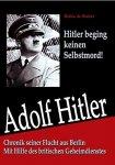 Ruiter, Robin de - Adolf Hitler. Hitler starb nicht in Berlin. Chronik seiner Flucht aus Berlin. Mit Hilfe des Britischen Geheimdienstes.