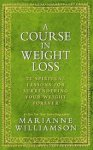 Marianne Williamson - A Course in Weight Loss 21 Spiritual Lessons for Surrendering Your Weight Forever