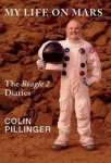 Pillinger, Colin - My Life on Mars. The Beagle 2 Diaries.