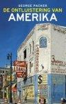 Packer, George - De ontluistering van Amerika / een geschiedenis van het nieuwe Amerika van binnenuit