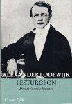 Dijk, C. van - Alexander Lodewijk Lesturgeon 1815-1878. Drenthe's eerste literator