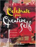 Beam, Mary Todd - Celebrate Your Creative Self. More than 25 Exercises to Unleash the Artist Within