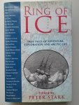 Stark, Peter - Ring of ice. True tales of adventure, exploration, and artic life.