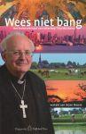 Broers, Arjan - Wees niet bang. Het levensverhaal van bisschop Tiny Muskens.