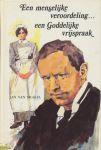 Brakel, Jan van - Een menselijke veroordeling.. een Goddelijke vrijspraak. Uit het leven van een Duits predikant die zijn leven eindigde voor het vuurpeleton.