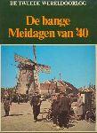 Hoek, K. van den (eindredactie) - De bange Meidagen van `40. De tweede Wereldoorlog.