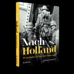 Groeneveld, G. - Nach Holland, de meidagen van 1940 gezien door Duitse ogen