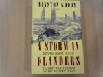 Groom Winston - A Storm in Flanders / the Ypres Salient 1914-1918 / Tragedy and Triumph on the Western Front