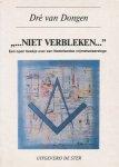 Dongen, Dré van - Niet verbleken. Een open boekje over de stichters en het stichten van een vrijmetselaarsloge in Breda.