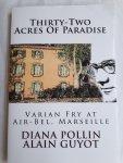 Pollin, Diana en Guyot, Alain - Thirty-Two Acres of Paradise. Varian Fry at Air-Bel, Marseille