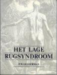 Gelderman, Piet W. - Het lage rugsyndroom. Principes en operatieve behandeling (in het bijzonder de transabdominale intercorporele spondylodese).