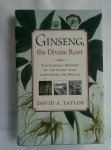 Taylor, David A. - Ginseng, the Divine Root. The curious history of the plant that captivated the world