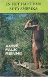 Falk-Rønne, Arne - IN HET HART VAN ZUID-AMERIKA - MENSEN EN LANDEN IN HET AMAZONE-GEBIED