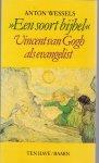 """Wessels, A. - """"Een soort bijbel""""- Vincent van Gogh als evangelist"""