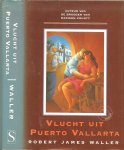 Waller Robert James Vertaald door  Annelies Hazenberg   Omslagillustratie Giorgetta Bell McRee - Vlucht uit Puerto Vallarta ... Het rozenhoedje en Clayton Price
