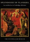 ARNOULD, Massing. - SPLENDOURS OF FLANDERS. LATE MEDIEVAL ART IN CAMBRIDGE COLLECTIONS.