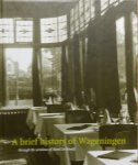 Klep,L. - A brief history of wageningen, story of hotel De Wereld