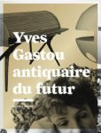 Antione, Delphine: - Yves Gastou antiquaire du futur