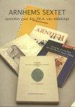 Schulte-van Wersch, Drs. C.J.M. (eindredactie) - Arnhems Sextet (Opstellen voor drs. P.R.A. Iddekinge)