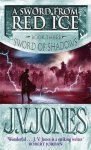 J. V. Jones - A Sword from Red Ice - Book three: Sword of Shadows