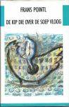 Pointl, Frans - DE KIP DIE OVER DE SOEP VLOOG - VERHALEN