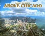 Cameron, Robert, Samuelson, Tim, Kent, Cheryl - Above Chicago / A New Collection of Historical and Original Aerial Photographs of Chicago