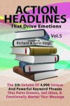 Richard & Lynn Voigt - ACTION HEADLINES That Drive Emotions Volume 5 The 5th Volume of 4,999 Unique Powerful Keyword Phrases That Paint Dreams, Sell Ideas, And Market Your Message