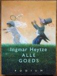 Heytze, Ingmar - Alle goeds / gedichten tot 2001