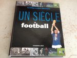Bouchard, Jean-Philippe; Constant, Alain - Un Siecle de football