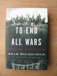 Hochschild, Adam - To end all Wars; a story of loyalty and rebellion, 1914-1918