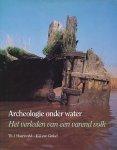 Maarleveld, Th. J. / Ginkel, W.J. van - Archeologie onder water. Het verleden van een varend volk.
