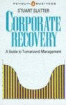 Slatter, Stuart St. P. - Corporate Recovery: A Guide to Turnabout Management (Business Library)