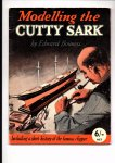 Bowness, Edward - Modelling the Cutty Sark. Including a short history of the famous clipper.