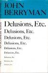 Berryman, John. - Delusions, etc. of John Berryman.