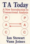 Stewart, Ian  Joines, Vann - Ta Today / A New Introduction to Transactional Analysis
