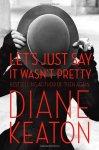 Diane Keaton - Let s Just Say it Wasn t Pretty