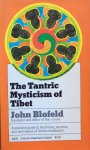 Blofeld, John - The Tantric mysticism of Tibet; a practical guide to the theory, purpose, and techniques of Tantric meditation