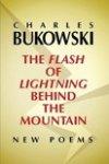 Bukowski, Charles - The Flash of Lightning Behind the Mountain / New Poems
