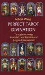 Wang, Robert - Perfect Tarot Divination Through Astrology, Kabbalah and Principles of Jungian Interpretation. Volume III: The Jungian Tarot Trilogy. Practical Studies.