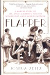 Zeitz, Joshua (ds1349) - Flapper. A Madcap Story of Sex, Style, Celebrity, And the Women Who Made America Modern