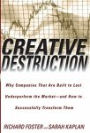 Richard Foster - Creative Destruction Why Companies That Are Built to Last Underperform the Market And How to Successfully Transform Them
