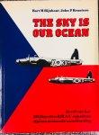Rijnhout, Bart M.   Rennison, John P. - The sky is our ocean. De rol van het 311. (Tsjechisch) R.A.F.-squadron tijdens de tweede wereldoorlog.