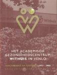 Bergevoet, Drs. M.J.J. - Het academisch gezondheidscentrum Withuis in Venlo (Geschiedenis en toekomst 1973-2008)