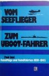 Just, P. - Vom Seeflieger zum U-Boot Fahrer. Feindflüge und Feindfahrten 1939-1945.