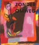 Verboeket, Karin - Singer Museum. en Jo Vossen - Zonder Omweg, oorspronkelijke kunst van verstandelijk gehandicapten