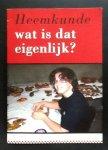 redactie Brabants Heem - Heemkunde  wat is dat eigenlijk?